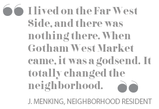 I lived on the Far West Side and there was nothing there. When Gotham West Market came, it was a god