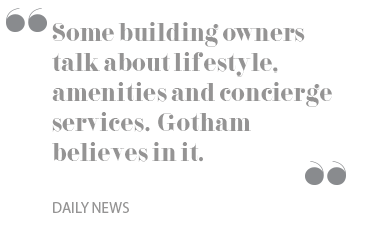 Some building owners talk about lifestyle, amenities and concierge services. Gotham believes in it.